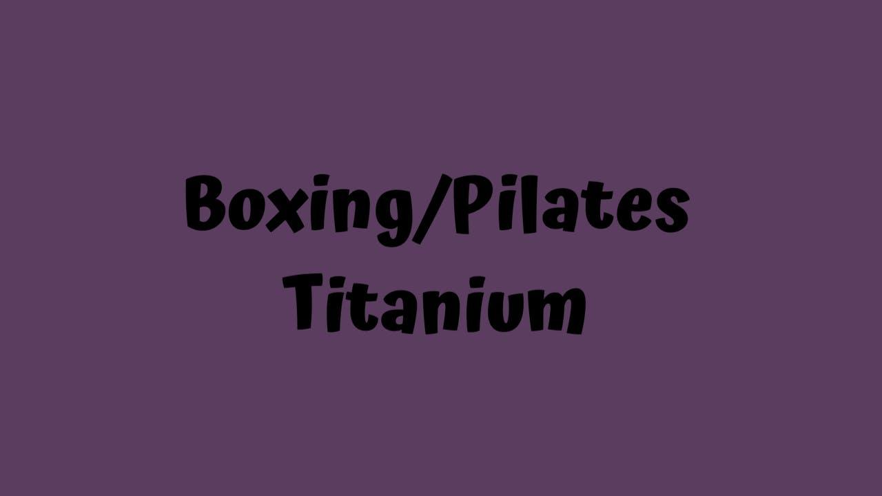 Boxing/Pilates- Titanium