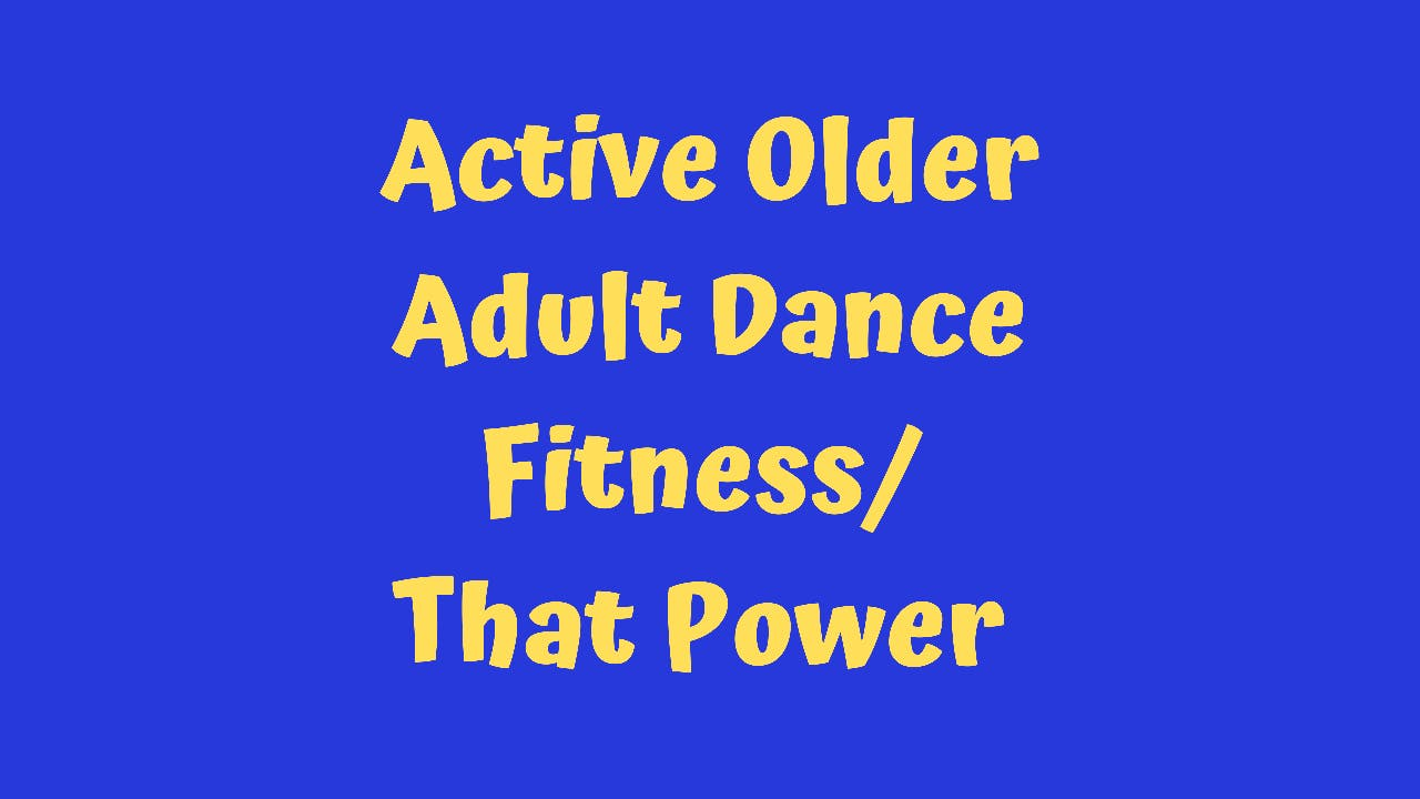 Active Older Adult Dance Fitness - That Power
