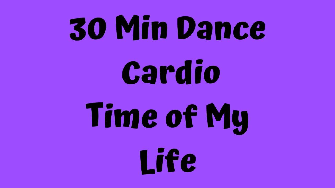 30 Min Dance Cardio/ Time of My Life