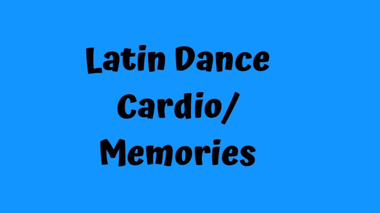 Latin Dance Cardio/ Memories