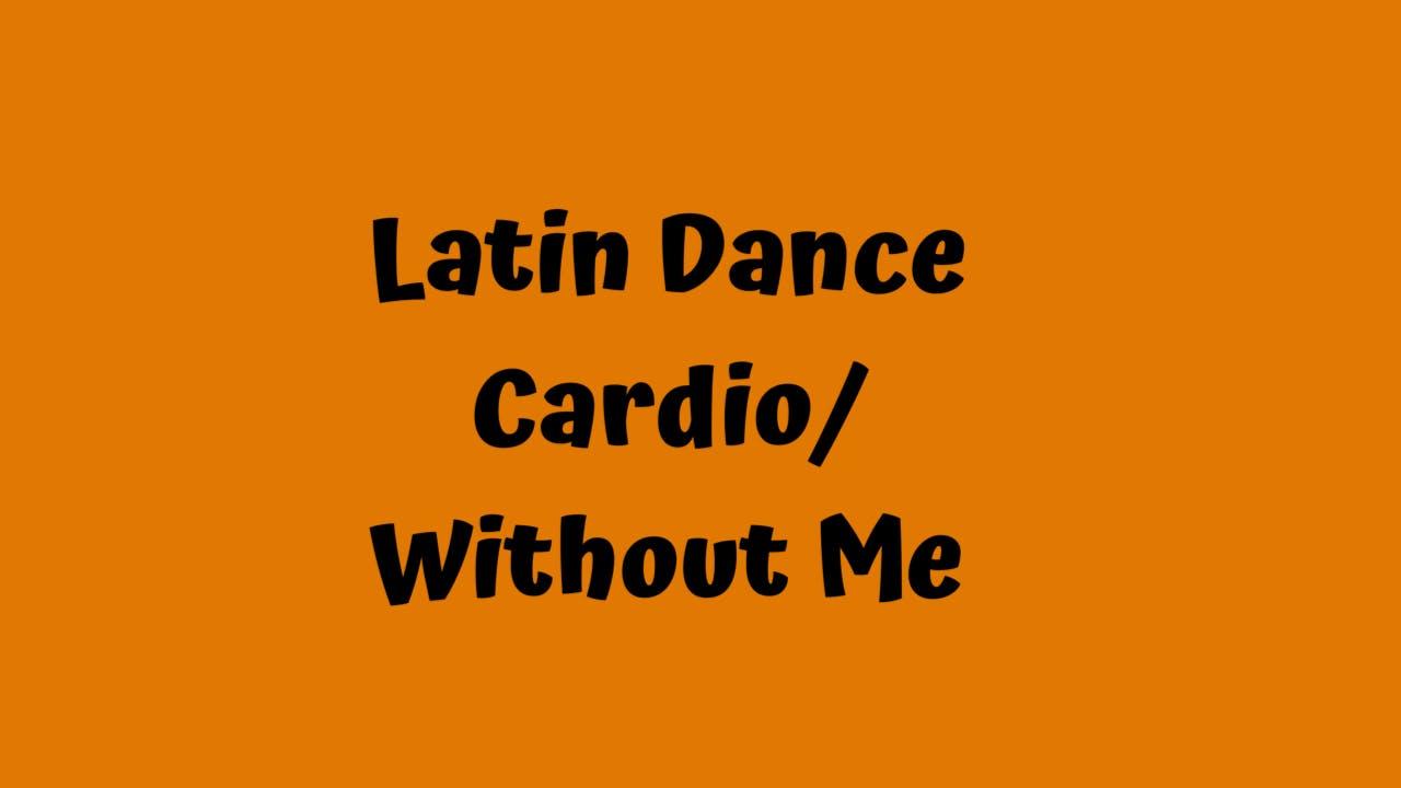 Latin Dance Cardio/ Without Me