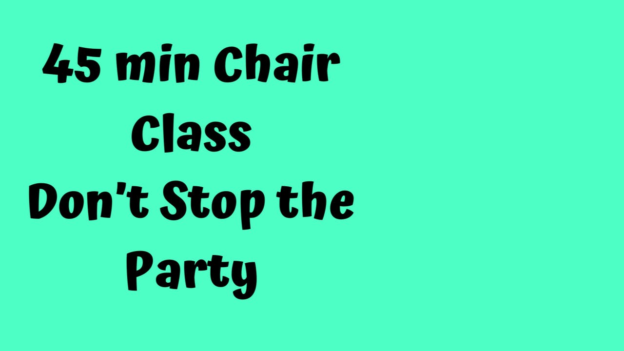 45 Min  Chair Class/ Don't Stop the Party