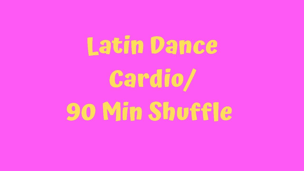 Latin Dance Cardio - 90 Minute Shuffle