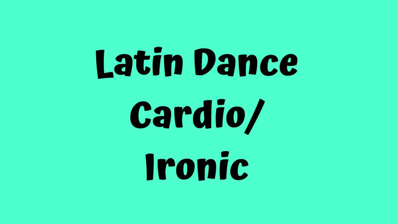 Latin Dance Cardio/ Ironic