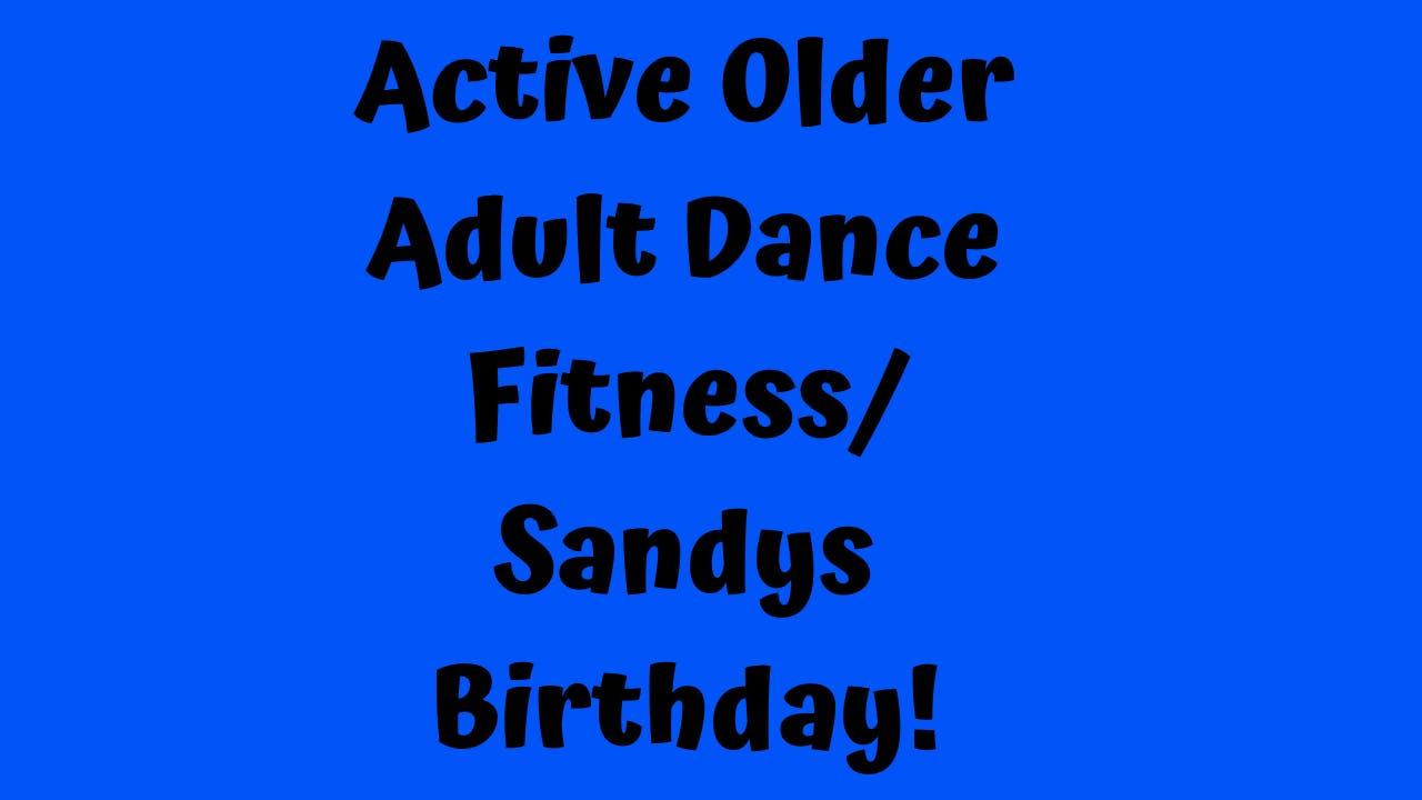 Active Older Adult Dance Fitness -Sandys Birthday!