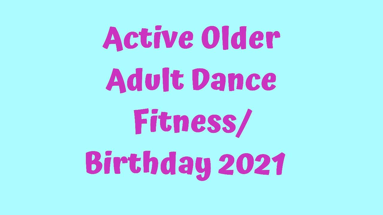 Active Older Adult Dance Fitness - Birthday 2021