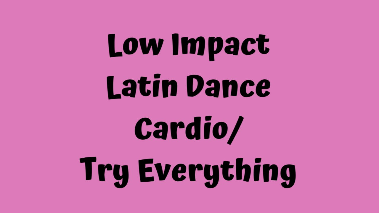 Low Impact Latin Dance Cardio - Try Everything