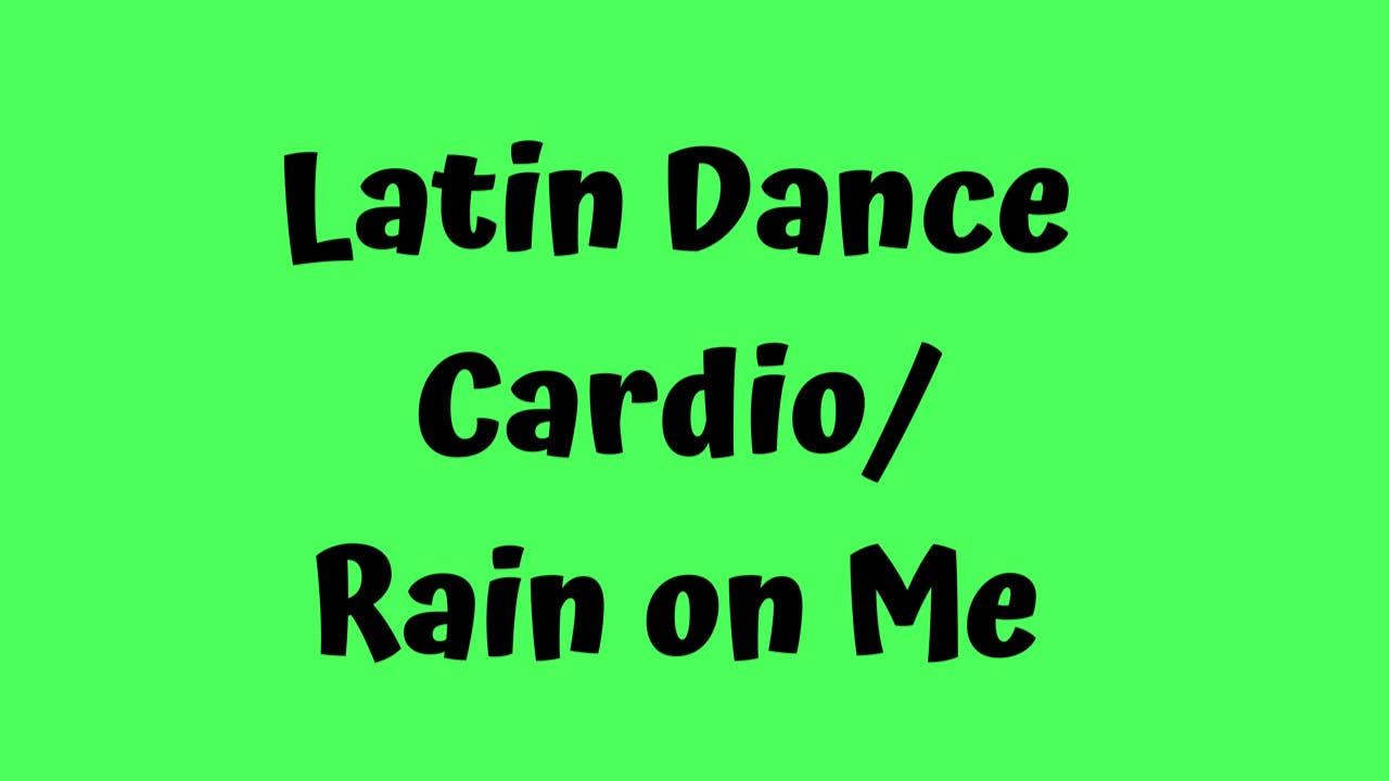 Latin Dance Cardio/ Rain On Me