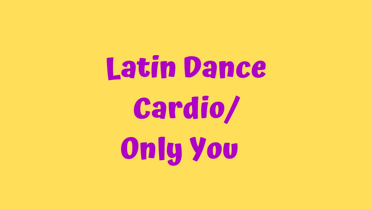 Latin Dance Cardio - Only You