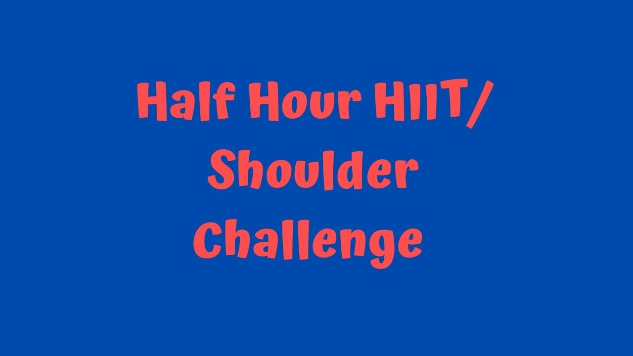 Half Hour HIIT - Shoulder Challenge
