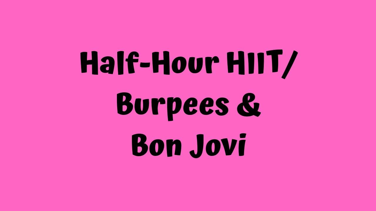 Half Hour HIIT - Burpees & Bon Jovi