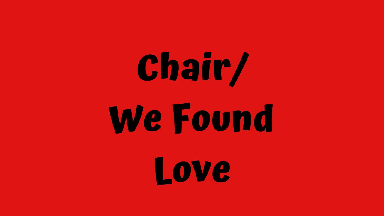 Chair/ We Found Love