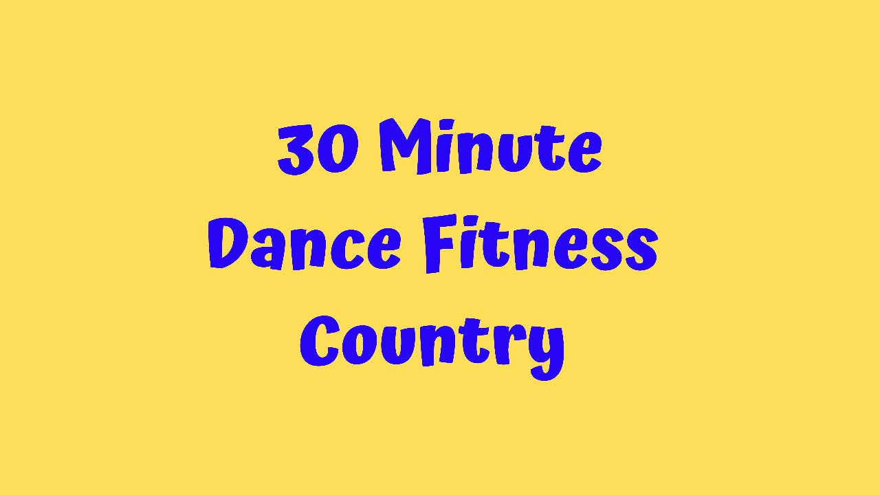 30 Minute Dance Fitness/ Country