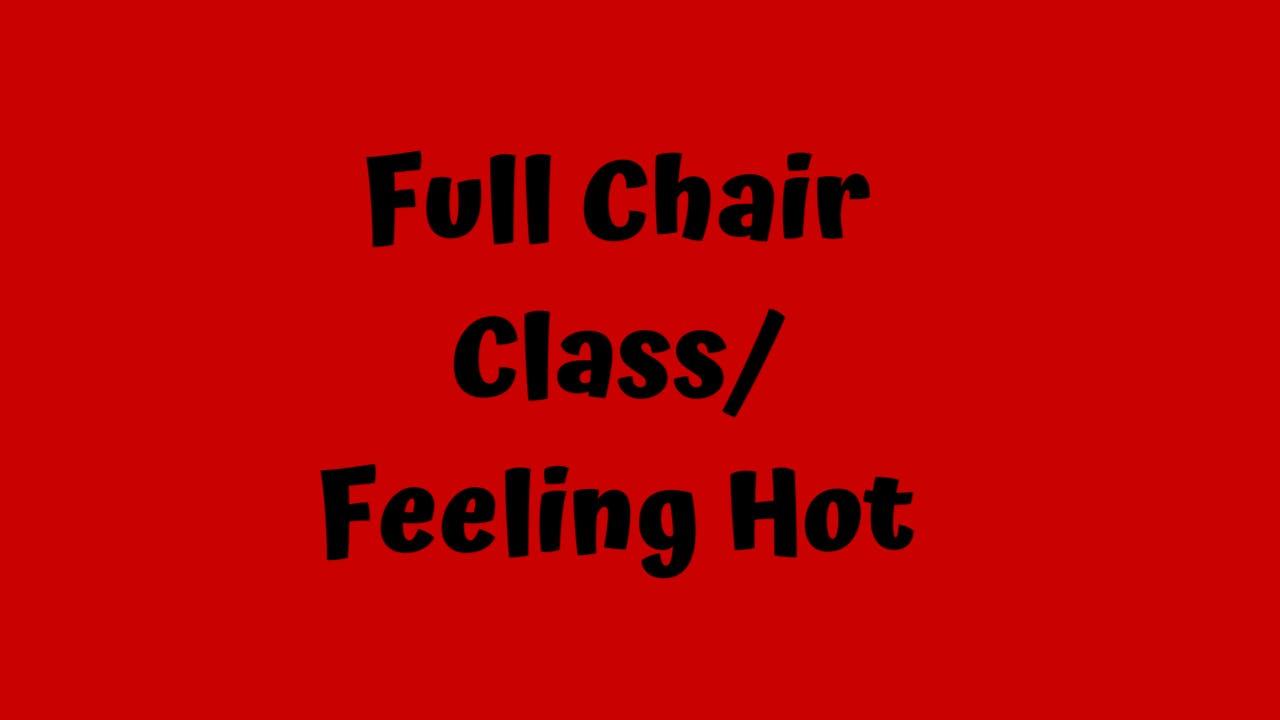 Full Chair Class/ Feeling Hot