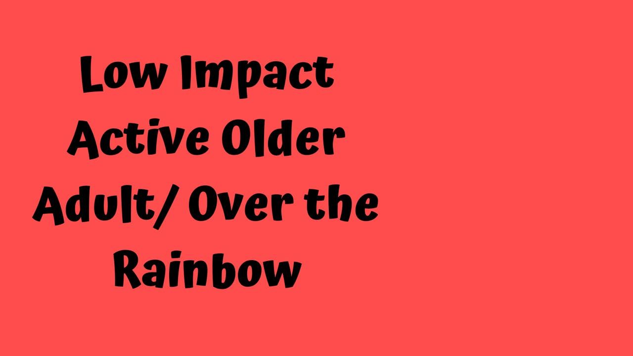 Low Impact Active Older Adult/ Over the Rainbow