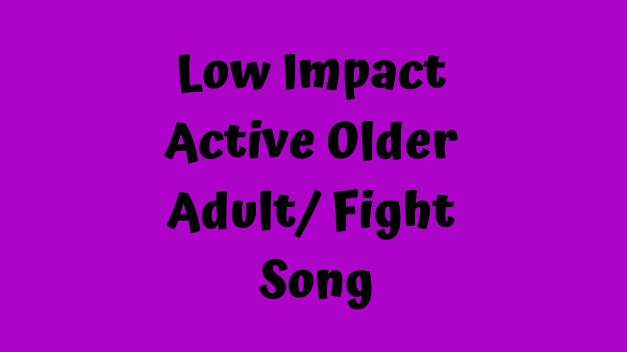 Low Impact Active Older Adult/ Fight Song