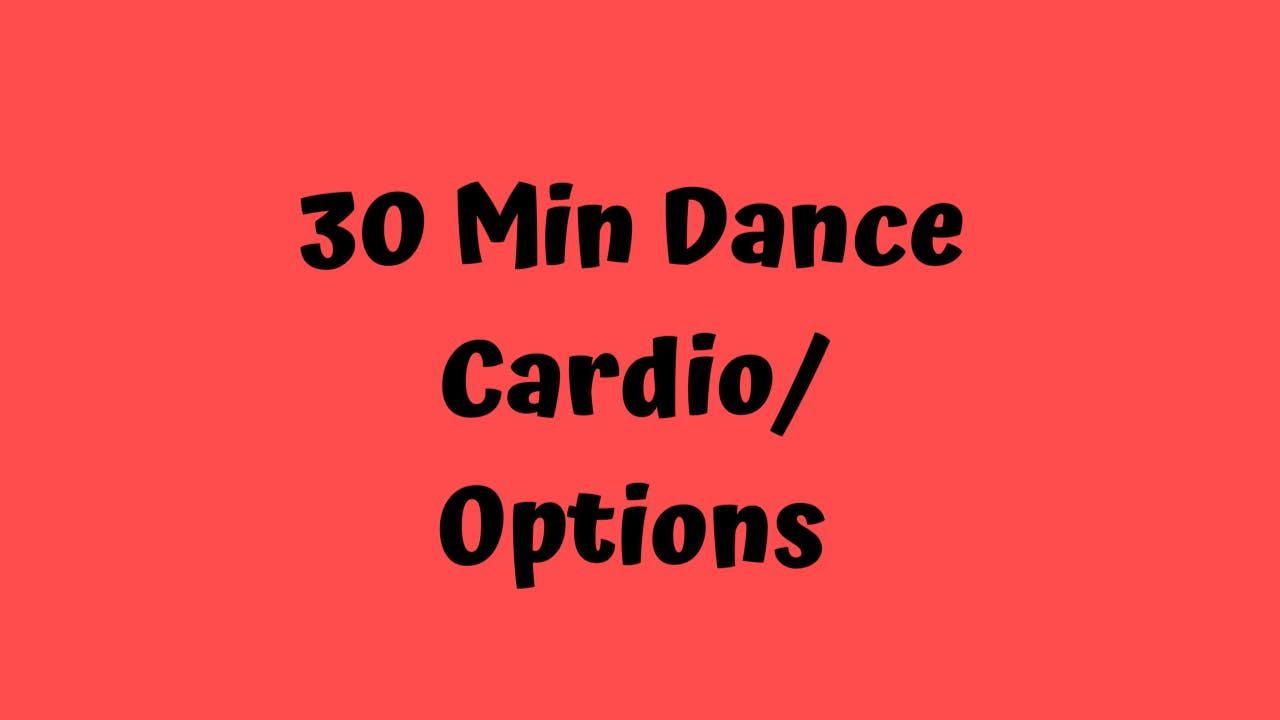 30 Min Dance Cardio/ Options