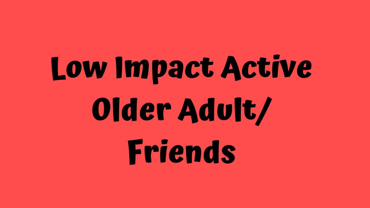 Low Impact Active Older Adult/Friends