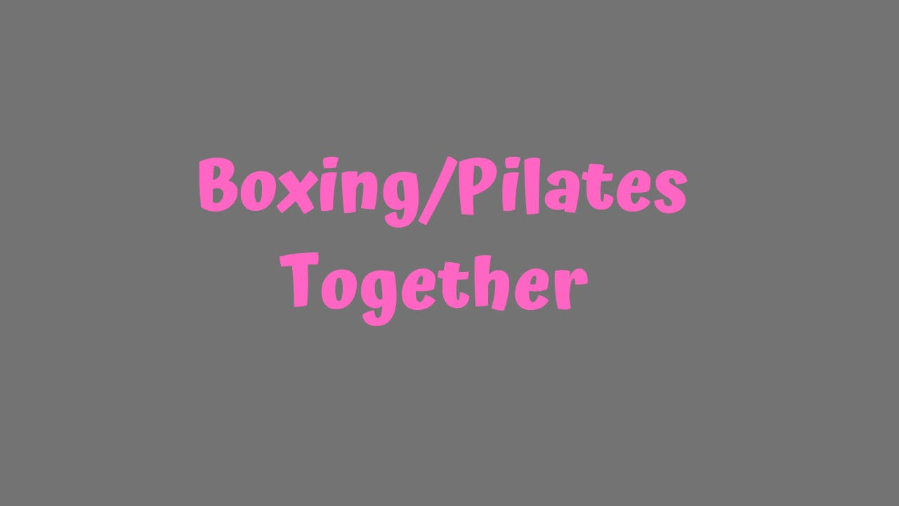Boxing/Pilates - Together