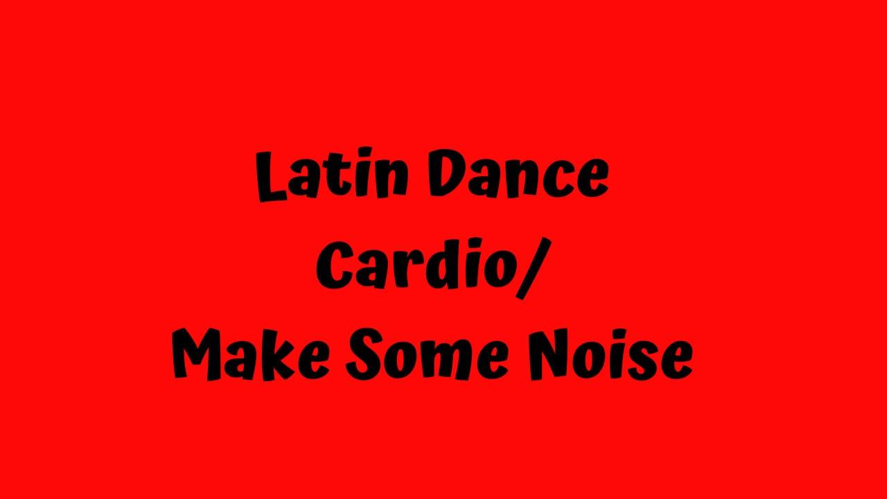 Latin Dance Cardio - Make Some Noise