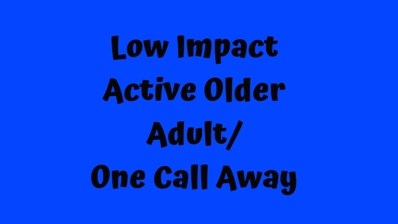 Low Impact Active Older Adult/ One Call Away