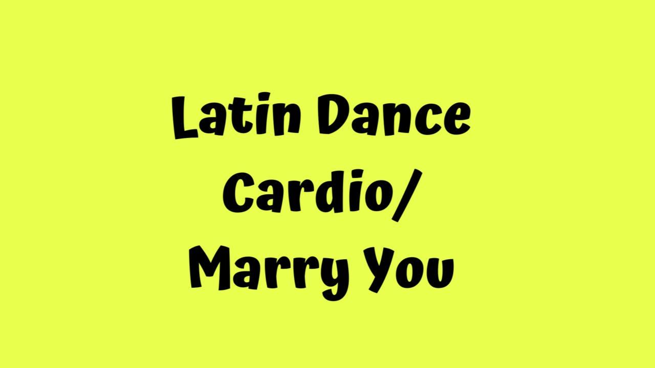 Latin Dance Cardio/Marry You