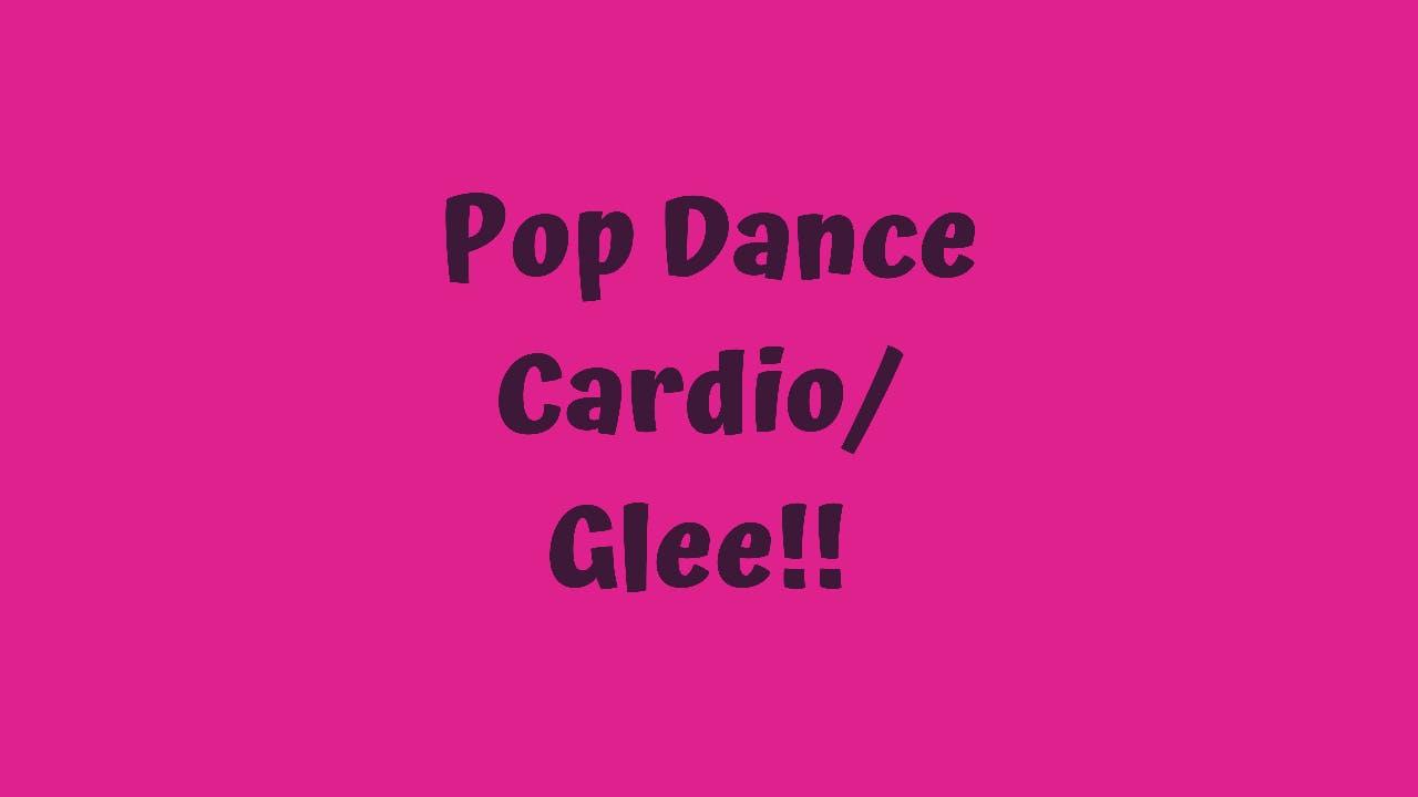 Pop Dance Cardio/ Glee!!