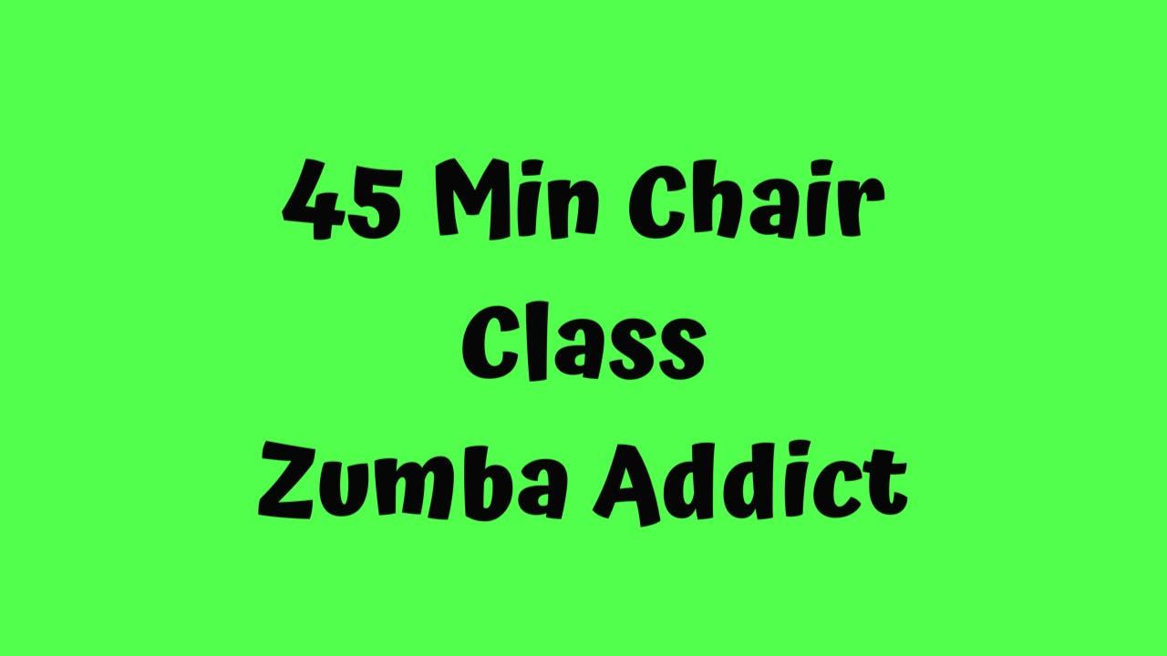 45 min Chair Class/ Zumba Addict