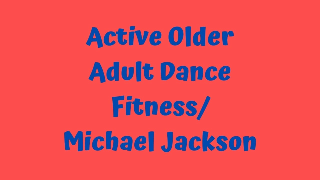 Active Older Adult Dance Fitness - Michael Jackson