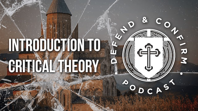 Introduction to Critical Theory - Defend and Confirm Podcast