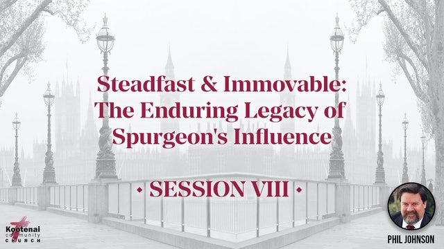 Steadfast & Immovable: The Enduring Legacy of Spurgeon's Influence - Session 8
