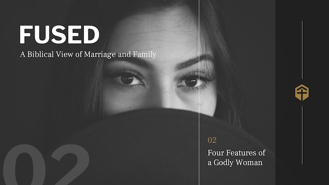Four Features of a Godly Woman (Session 2) - Fused - For the Gospel