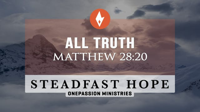 All Truth - Steadfast Hope - Dr. Stev...