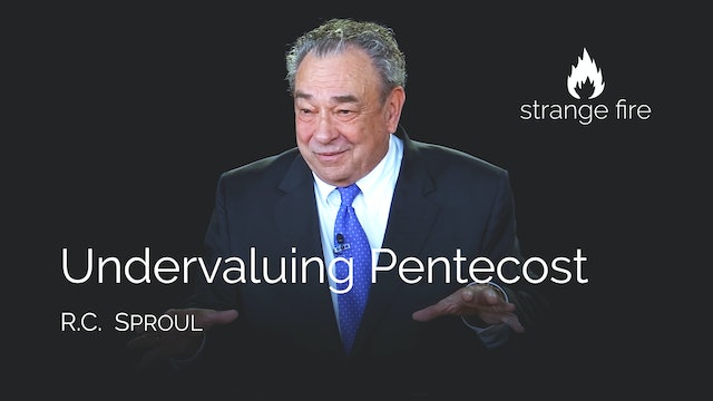 Undervaluing Pentacost - R.C. Sproul