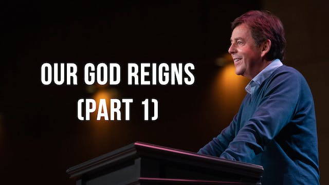 Our God Reigns (Part 1) - Alistair Begg