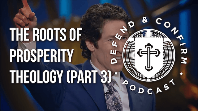 The Roots of Prosperity Theology (Part 3) - Defend and Confirm Podcast