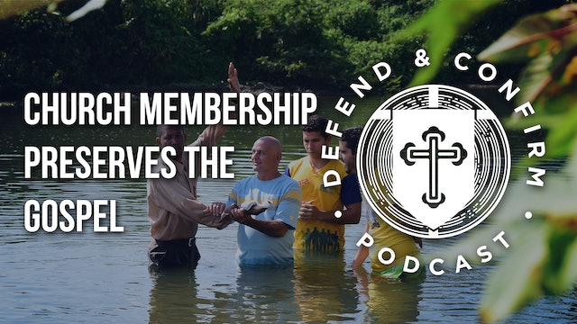 Church Membership Preserves the Gospel - Defend and Confirm pdcast