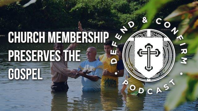 Church Membership Preserves the Gospe...