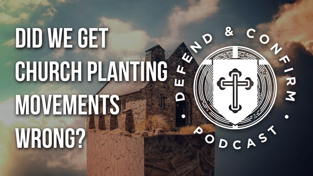 Did We Get Church Planting Movements Wrong? - Defend and Confirm Podcast