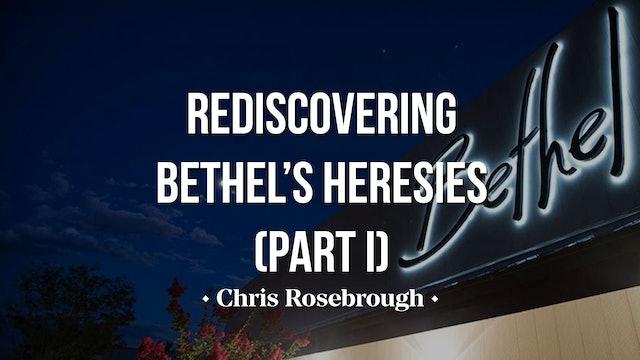 Rediscovering Bethel's Heresies Part One - Chris Rosebrough