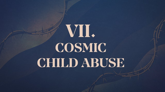 Christ Crucified - Chapter 7: Cosmic Child Abuse
