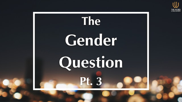 The Gender Question (Pt. 3) - Trending vs. Truth (Pt. 6) - The Word Unleashed