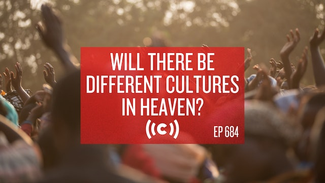 Will There Be Different Cultures in Heaven? - Core Live - 4/14/21
