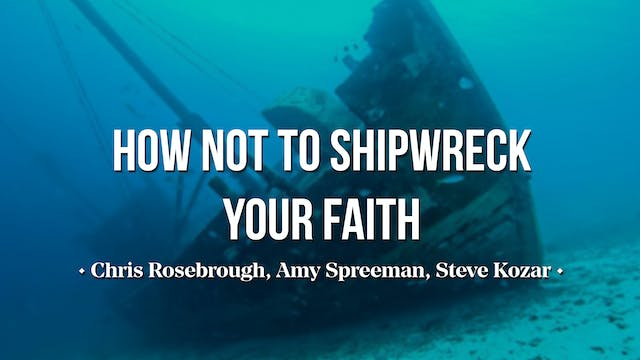 How NOT to Shipwreck Your Faith - Chr...