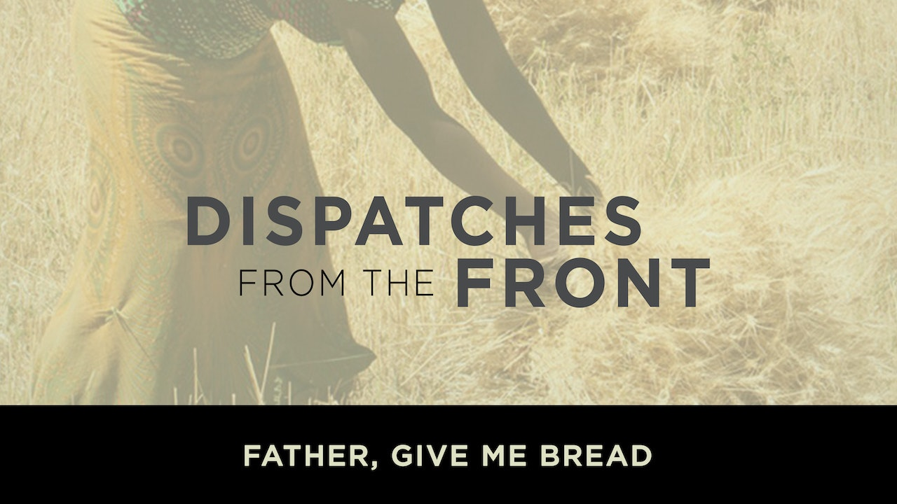 Father, Give Me Bread: Ethiopia & South Sudan - Dispatches from the Front