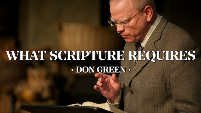 What Scripture Requires - Don Green