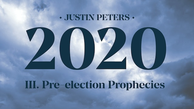 2020: Pre-election Prophecies (Part 3) - Justin Peters