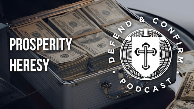 Prosperity Heresy - Defend and Confirm Podcast
