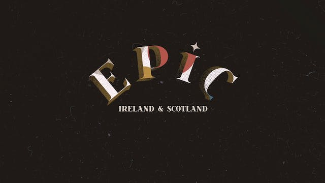 EPIC: Episode 3 - Ireland & Scotland