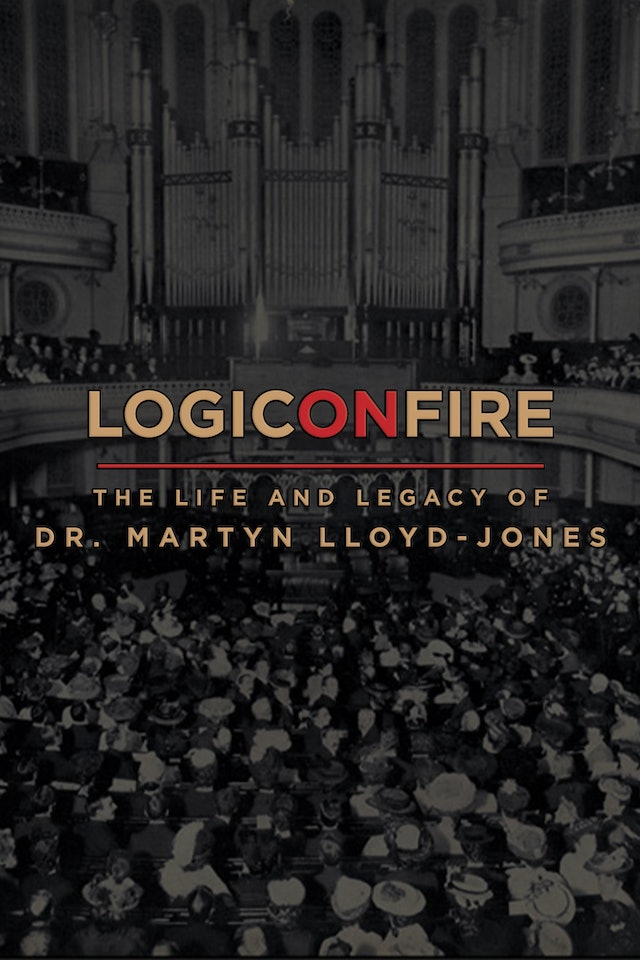 Logic On Fire - The Life and Legacy of Dr. Martin Lloyd-Jones